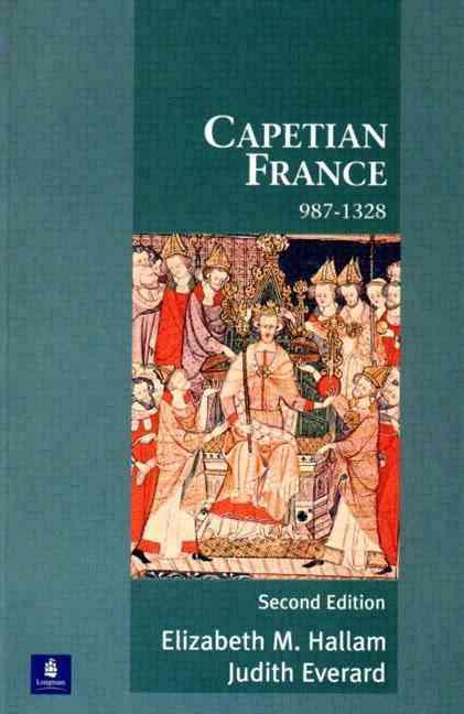 Capetian France, 987-1328 By Hallam, Elizabeth M./ Everard, Judith